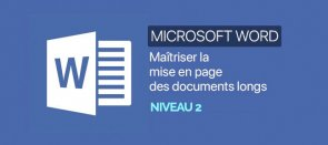 Tuto Word : Maîtriser la mise en page des documents longs. Niveau 02 Word