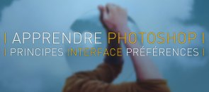Tuto Apprendre Photoshop : 1 Principes, Interface, Préférences Photoshop