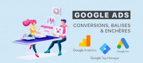 Tuto Google Ads (Adwords) : conversions, balises & enchères Adwords