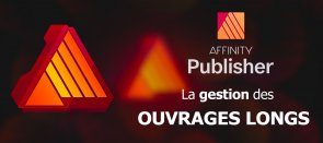 Tuto Gestion des ouvrages longs dans Affinity Publisher Affinity Publisher