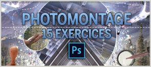 Tuto 15 Exercices de Photomontage - Avec Photoshop Photoshop