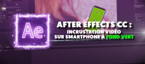 Tuto After Effects CC : Incrustation vidéo sur smartphone à fond vert After Effects