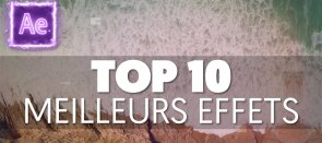 Tuto Gratuit : Top 10 des Meilleurs Effets sur After Effects After Effects