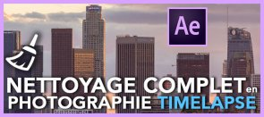 Tuto Nettoyage Complet en Photographie Timelapse After Effects