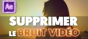 Tuto Gratuit : Supprimer le Bruit Vidéo sur After Effects After Effects