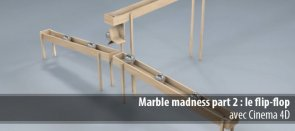 Tuto Marble madness : le flip-flop Cinema 4D