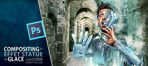 Tuto Compositing et effet statue de glace Photoshop