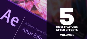 Tuto 5 trucs et astuces pour After Effects - Vol1 After Effects