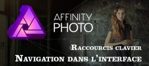Tuto Gratuit Affinity Photo prérequis : Navigation dans l'interface Affinity Photo