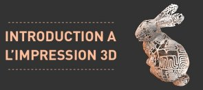 Tuto Introduction à l'impression 3D Impression 3D