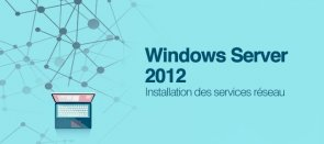 Tuto Installation des Services Réseau de Windows 2012 Serveur Windows Server