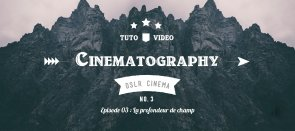 Tuto DSLR Cinematography - Episode 03 : La profondeur de champ Photo