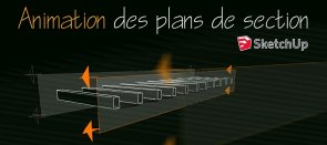 Tuto Animation des plans de section dans Sketchup Sketchup