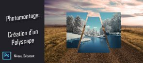Tuto Photomontage Photoshop : Création d'un polyscape Photoshop