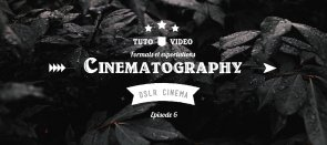 Tuto DSLR Cinematography - Episode 06 : Formats et exportation Audiovisuel