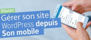 Tuto Gérer son site WordPress depuis son mobile WordPress