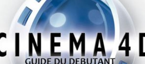 Tuto Cinema 4d - Guide du débutant Cinema 4D