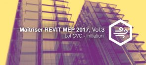 Tuto Maitriser REVIT MEP - Vol 3 - Lot CVC - initiation Revit