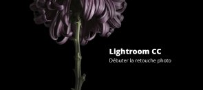 Tuto Lightroom CC - Débuter la retouche photo Lightroom