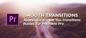 Tuto Créer des transitions fluides sur Premiere Pro (Smooth Transitions) Premiere