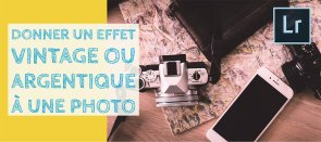 Tuto Donner un effet argentique ou vintage à une photo dans Lightroom Lightroom