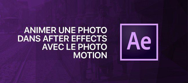Tuto After Effects : Animer une photo avec le Photo Motion After Effects