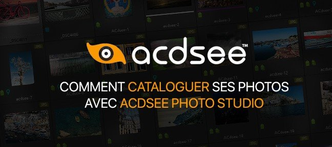 Tuto Comment cataloguer ses photos avec ACDSee Photo Studio ACDSee