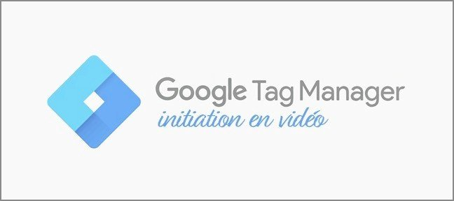 Tuto Google Tag Manager : Découverte des Bases Google Tag Manager