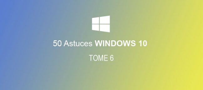 50 astuces Windows 10 Tome 6