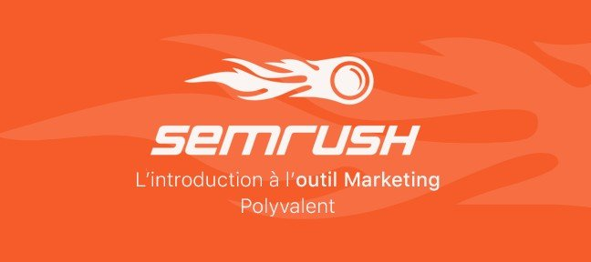 Tuto Gratuit : Introduction à SEMrush, l'outil Marketing Polyvalent et Efficace Referencement SEO