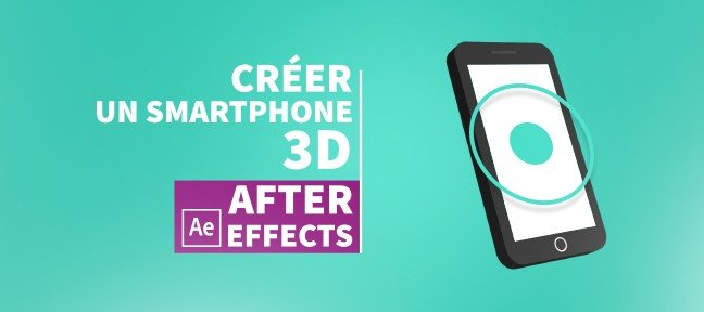 Tuto Créer et animer un smartphone en 3D ! After Effects