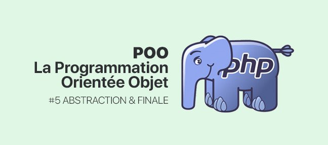 Tuto #5 La POO en PHP : Abstraction & Finale Php