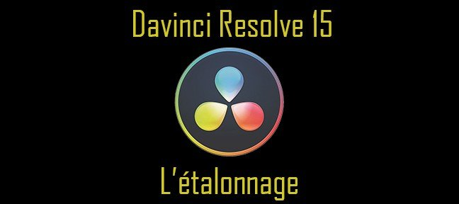 Davinci Resolve 15 : L'étalonnage