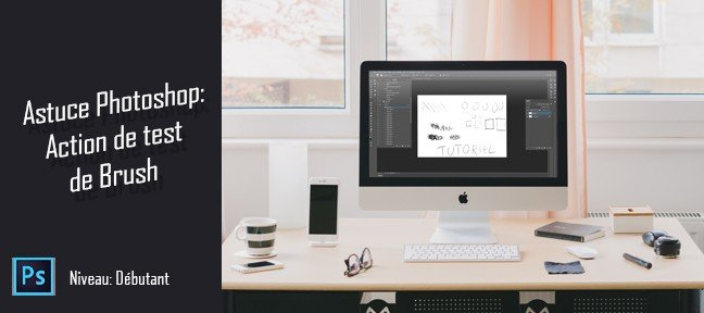Tuto Astuce Photoshop : Tester vos brushs automatiquement Photoshop