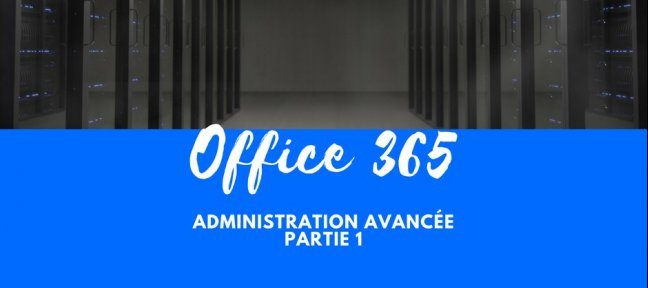 Office 365 - Administration avancée-  Partie 1