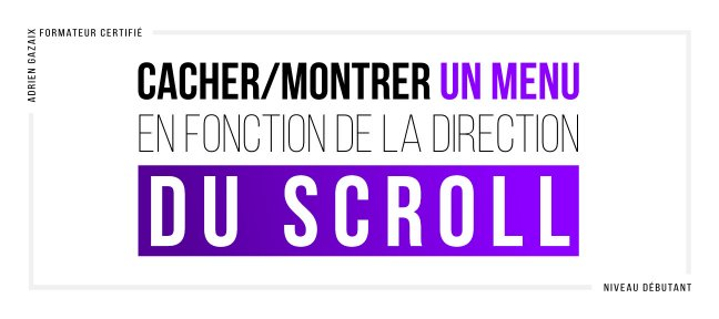 Tuto Cacher/Montrer un Menu en fonction de la direction du SCROLL jQuery