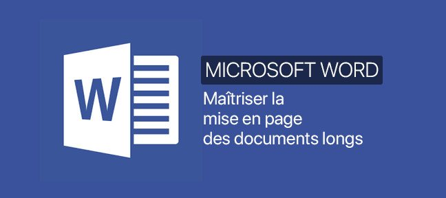 Tuto Word : Maîtriser la mise en page des documents longs. Niveau 01 Word