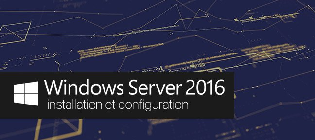 Tuto Installation et Configuration de Windows 2016 Serveur Essentials Windows Server