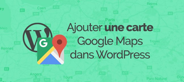 WordPress : Comment installer facilement Google maps ?