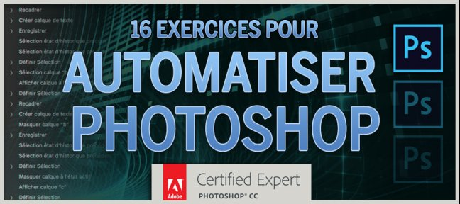 Tuto 16 Exercices pour Automatiser Photoshop Photoshop