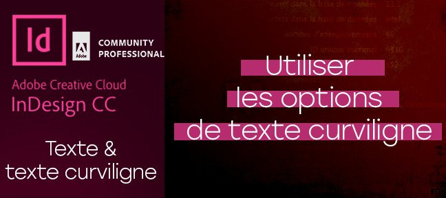 Tuto Gratuit Indesign : Options de texte Curviligne Indesign