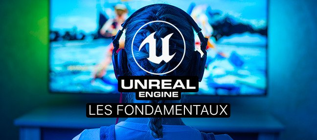 Tuto Les fondamentaux d'Unreal Engine 4 Unreal Engine