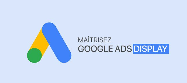 Tuto Débuter avec le Display sur Adwords / Google Ads Adwords
