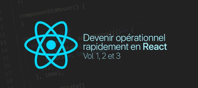 Tuto Devenir opérationnel rapidement en React - Volumes 1, 2 et 3 React