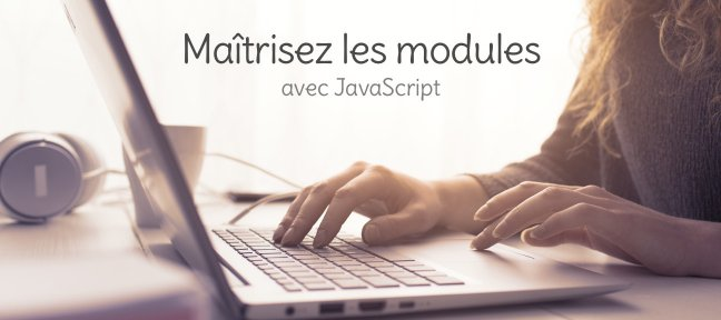 Maîtrisez les modules JavaScript