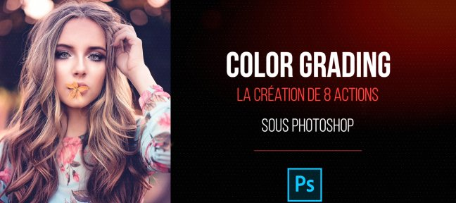 Tuto Création de 8 Actions sous Photoshop pour le Color Grading Photoshop