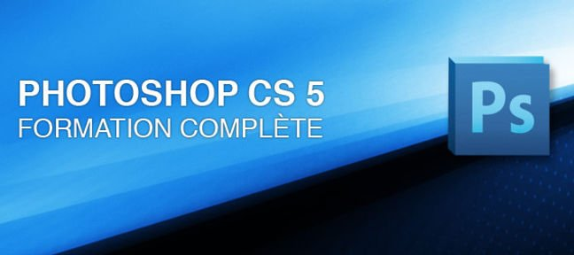 Tuto Photoshop CS5 la formation complète Photoshop