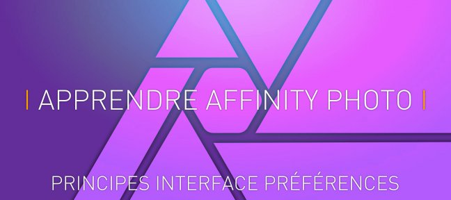 Tuto Apprendre Affinity Photo : 1- Principes, Interface, Préférences Affinity Photo