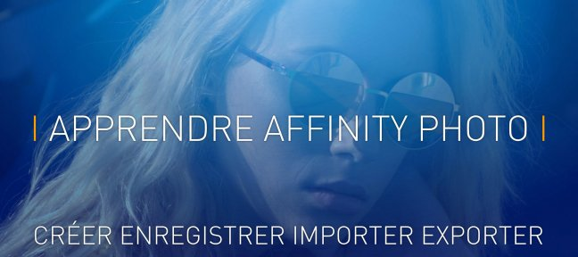 Tuto Apprendre Affinity Photo: 2 -Créer, enregistrer, importer, exporter Affinity Photo