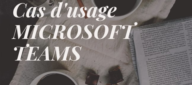 Tuto Cas d'usage Microsoft Teams Office 365